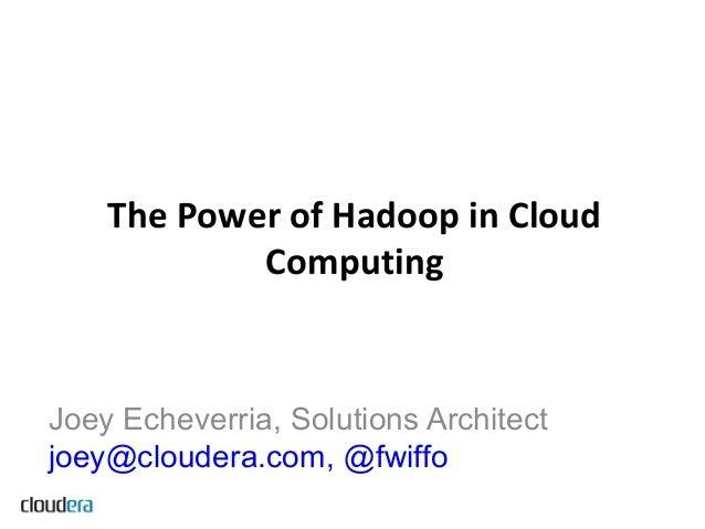 The power of hadoop in cloud computing