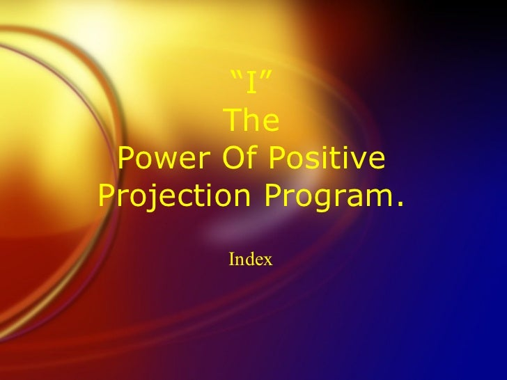 """"""" I"""" The Power Of Positive Projection Program. Index"""