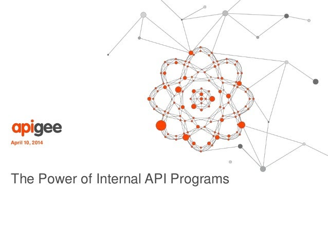 April 10, 2014 The Power of Internal API Programs
