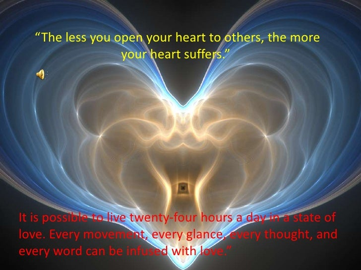 """""""The less you open your heart to others, the more your heart suffers.""""<br />It is possible to live twenty-four hours a da..."""