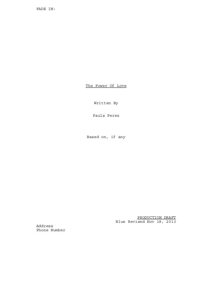 FADE IN:  The Power Of Love  Written By Paula Perez  Based on, if any  PRODUCTION DRAFT Blue Revised Nov 18, 2013 Address ...