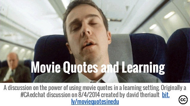 Movie Quotes and Learning A discussion on the power of using movie quotes in a learning setting. Originally a #CAedchat di...