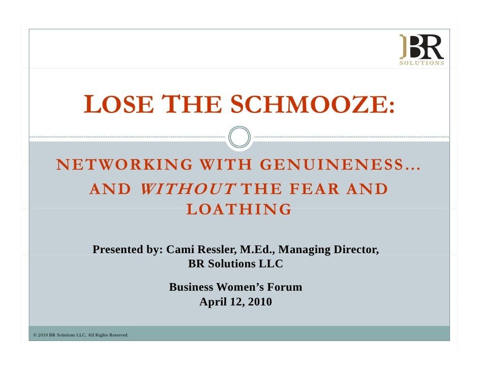 LOSE THE SCHMOOZE:            NETWORKING WITH GENUINENESS…                           GENUINENESS             AND WITHOUT T...