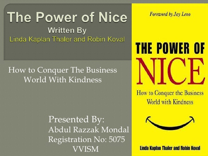 The Power of NiceWritten ByLinda Kaplan Thaler and Robin Koval<br />How to Conquer The Business World With Kindness<br /> ...