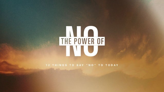 the-power-of-no-12-things-to-say-no-to-today-1-638.jpg?cb=1405431722