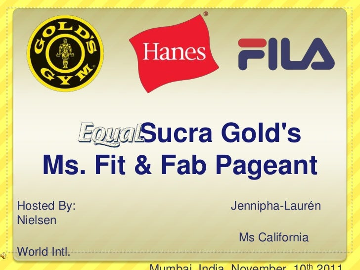 Sucra Golds     Ms. Fit & Fab PageantHosted By:         Jennipha-LaurénNielsen                    Ms CaliforniaWorld Intl....