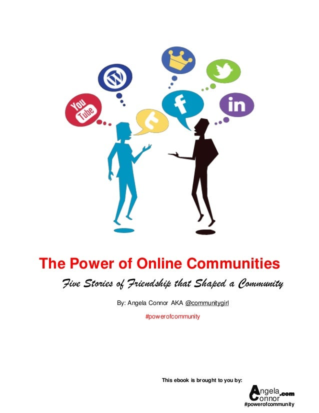The Power of Online Communities   Five Stories of Friendship that Shaped a Community               By: Angela Connor AKA @...