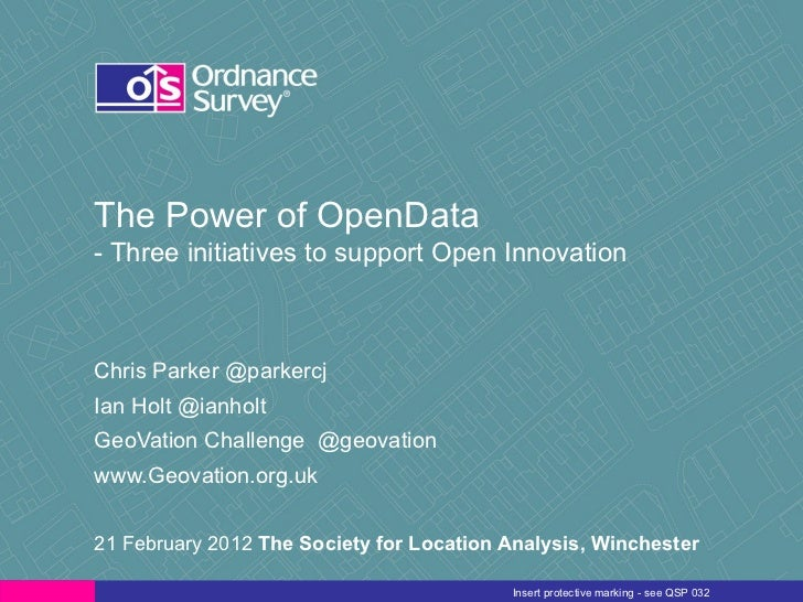 The Power of OpenData - Three initiatives to support Open Innovation Chris Parker @parkercj Ian Holt @ianholt GeoVation Ch...