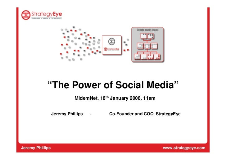 """The Power of Social Media""                             MidemNet, 18th January 2008, 11am                     Jeremy Phill..."