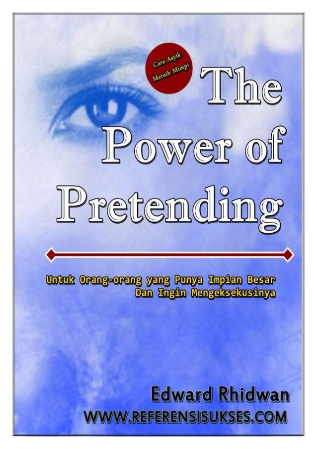 The Power of Pretending - Edward Rhidwan             The Power of Pretending                Untuk Orang-Orang yang Punya I...
