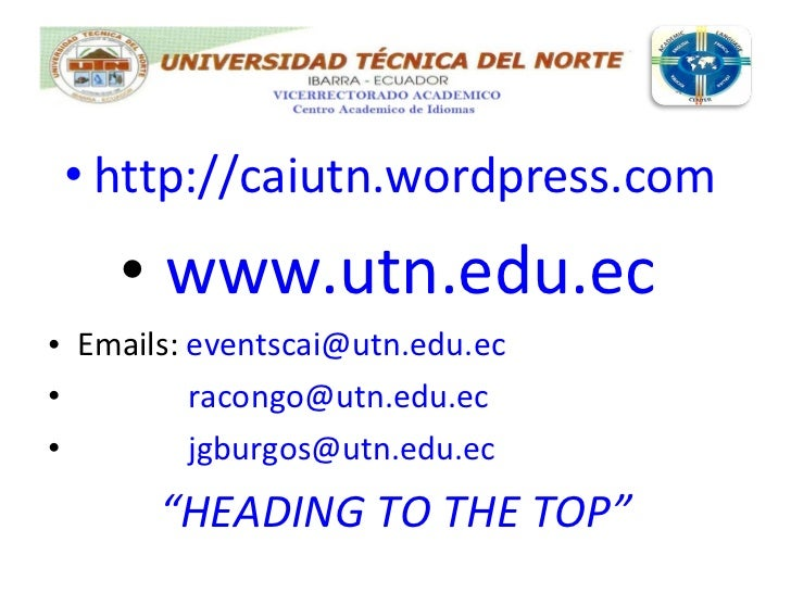<ul><li>http://caiutn.wordpress.com   </li></ul><ul><li>www.utn.edu.ec   </li></ul><ul><li>Emails:  [email_address]   </li...