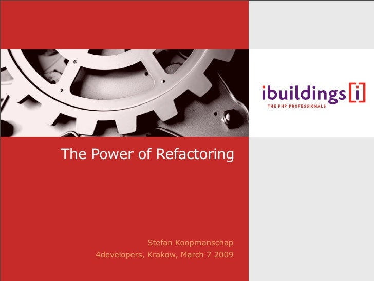The Power of Refactoring                      Stefan Koopmanschap     4developers, Krakow, March 7 2009