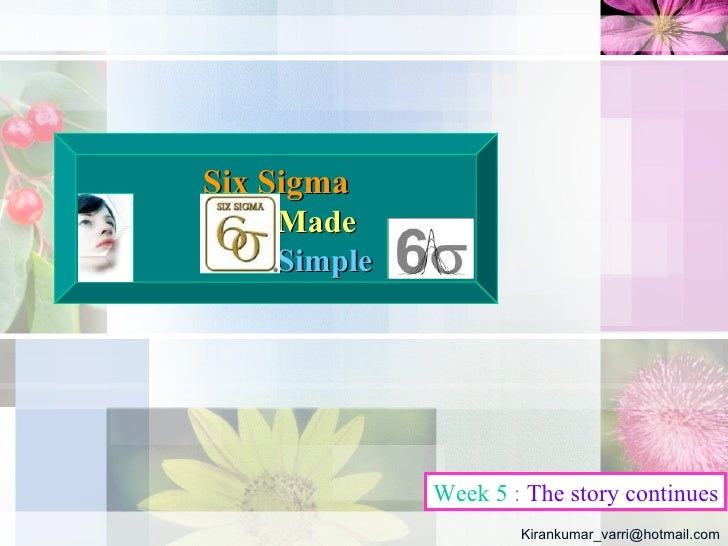 Six Sigma     Made     Simple                  Week 5 : The story continues                      Kirankumar_varri@hotmail....