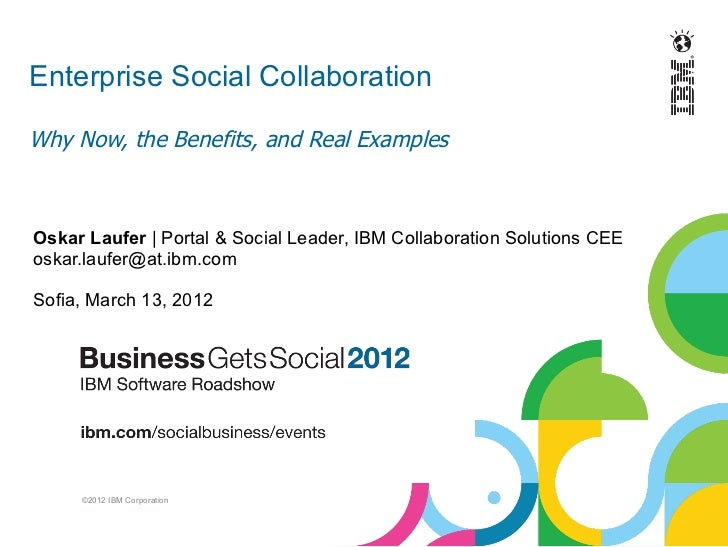 Enterprise Social CollaborationWhy Now, the Benefits, and Real ExamplesOskar Laufer | Portal & Social Leader, IBM Collabor...