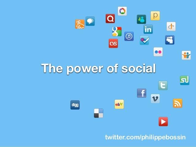twitter.com/philippebossin The power of social