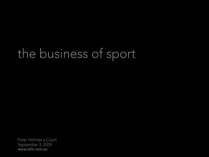 the business of sport<br />peter holmes à courtseptember 9, 2009<br />©9/09 www.isfm.com.au<br />