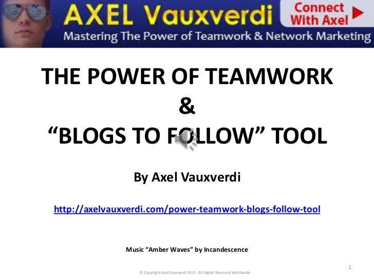 "THE POWER OF TEAMWORK           &""BLOGS TO FOLLOW"" TOOL                 By Axel Vauxverdihttp://axelvauxverdi.com/power-te..."