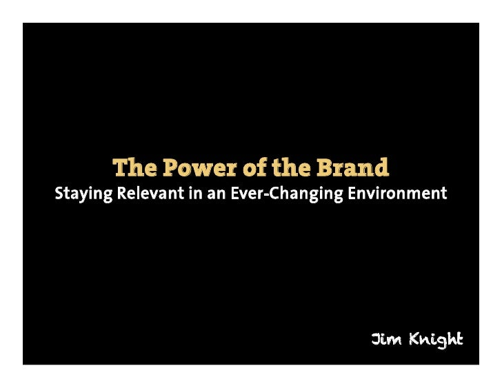 The Power of the BrandStaying Relevant in an Ever-Changing Environment                                      Jim Knight