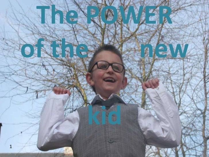 The POWER    of the  new        kid1