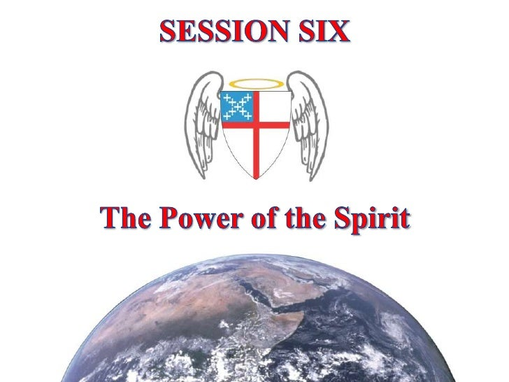 SESSION SIX<br />The Power of the Spirit<br />