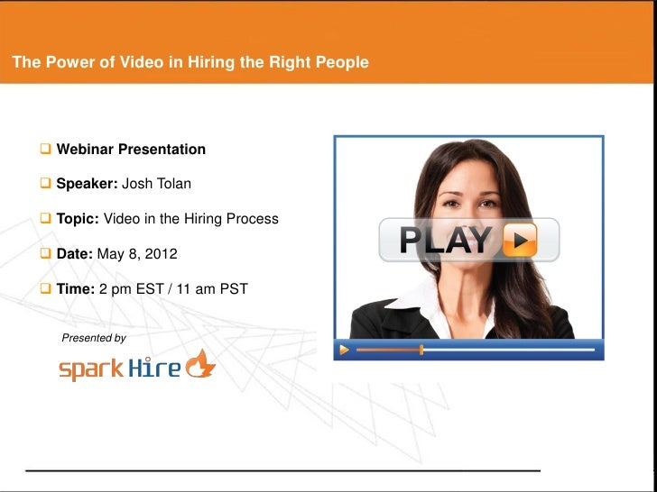 The Power of Video in Hiring the Right People    Webinar Presentation    Speaker: Josh Tolan    Topic: Video in the Hir...
