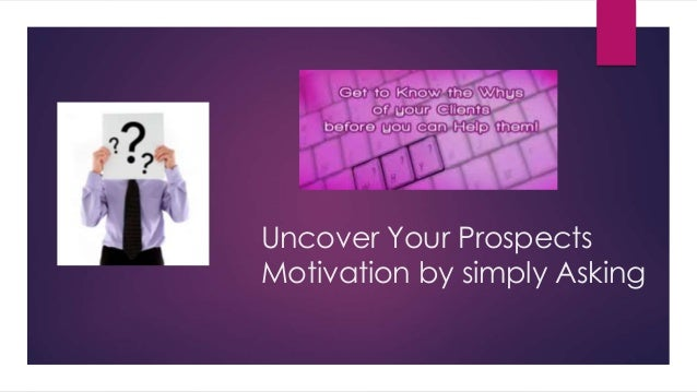 Uncover Your Prospects Motivation by simply Asking