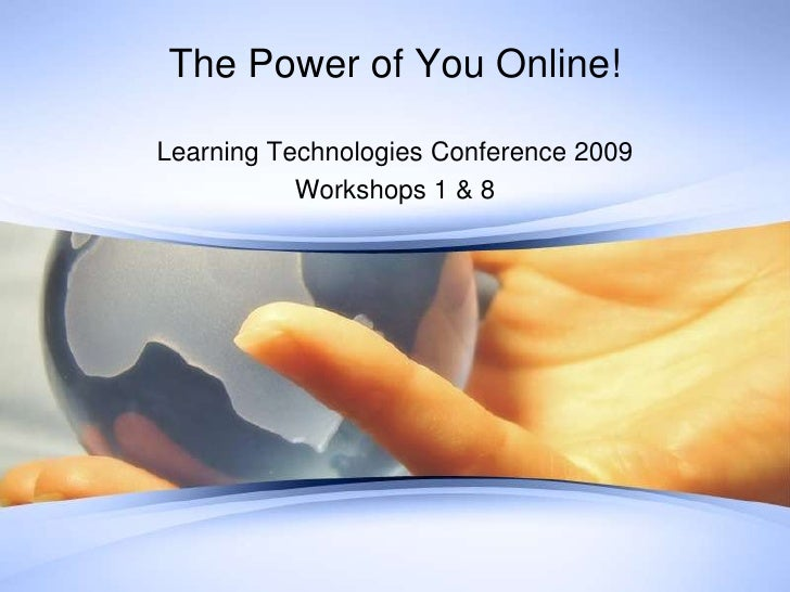 The Power of You Online!<br />Learning Technologies Conference 2009<br />Workshops 1 & 8<br />