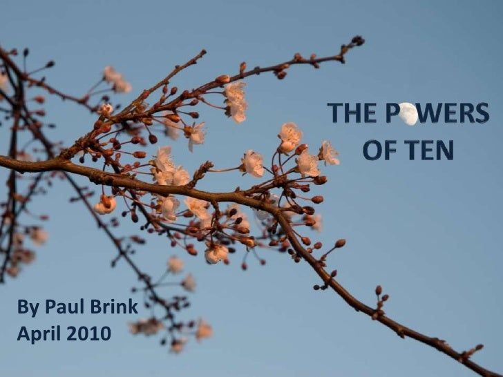 The P  wersof Ten<br />By Paul BrinkApril 2010<br />