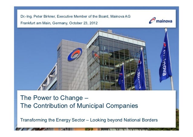 Dr.-Ing. Peter Birkner, Executive Member of the Board, Mainova AGFrankfurt am Main, Germany, October 23, 2012The Power to ...
