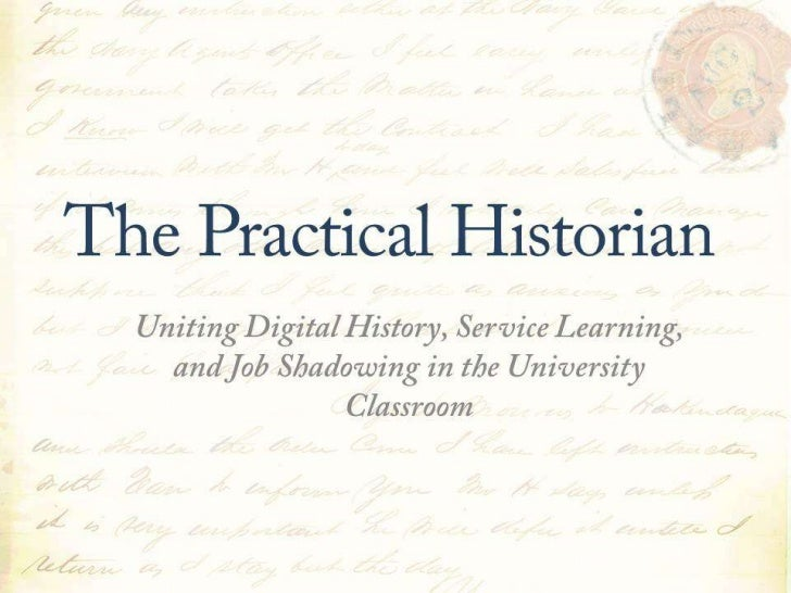 The Practical Historian: Uniting Digital History, Service Learning, and Job Shadowing in the University Classroom