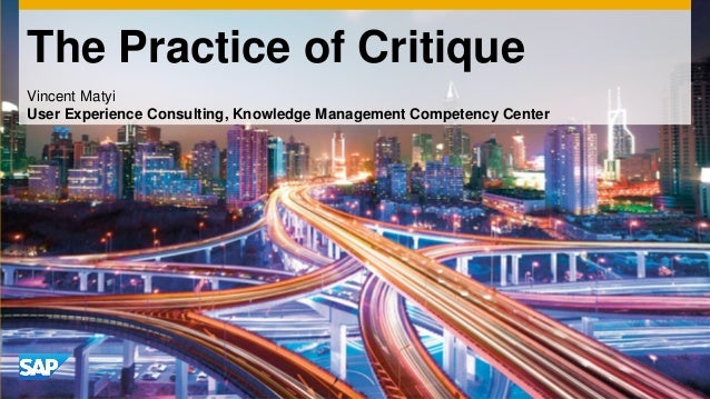 The Practice of CritiqueVincent MatyiUser Experience Consulting, Knowledge Management Competency Center