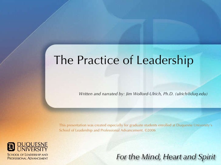 The Practice of Leadership This presentation was created especially for graduate students enrolled at Duquesne University'...