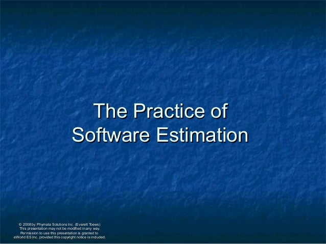 The Practice of                                    Software Estimation  © 2008 by Phymata Solutions Inc. (Everett Toews)  ...