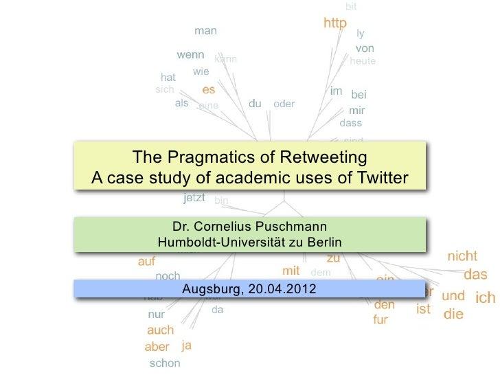 The Pragmatics of RetweetingA case study of academic uses of Twitter          Dr. Cornelius Puschmann        Humboldt-Univ...