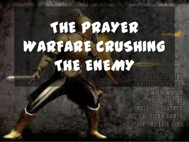 The Prayer Warfare Crushing The Enemy