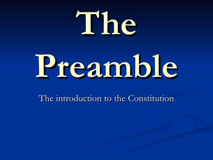 The Preamble The introduction to the Constitution