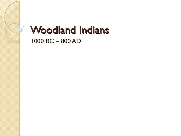 Woodland IndiansWoodland Indians 1000 BC – 800 AD