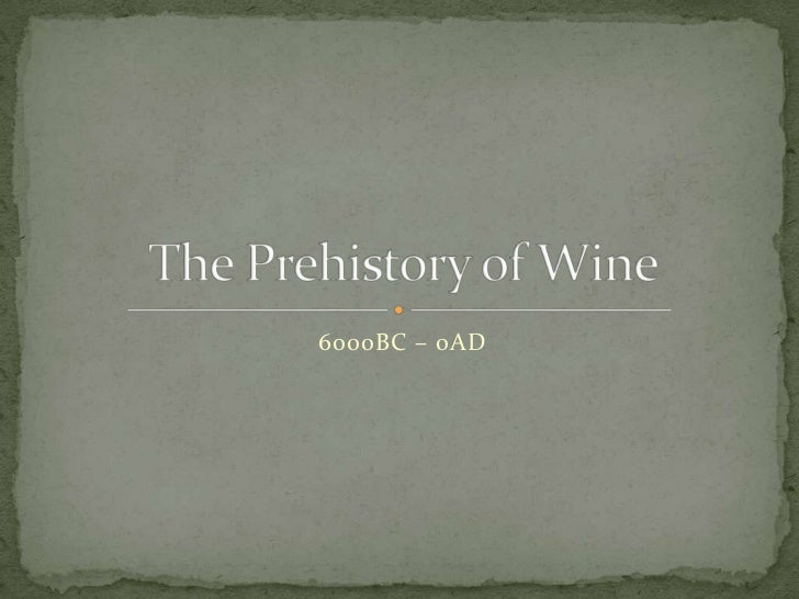 6000BC – 0AD<br />The Prehistory of Wine<br />