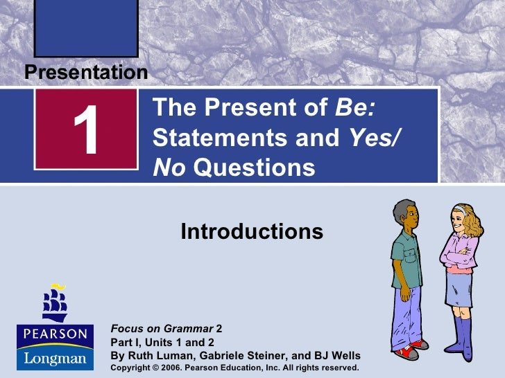 The Present of Be:1             Statements and Yes/              No Questions                     Introductions    Focus o...