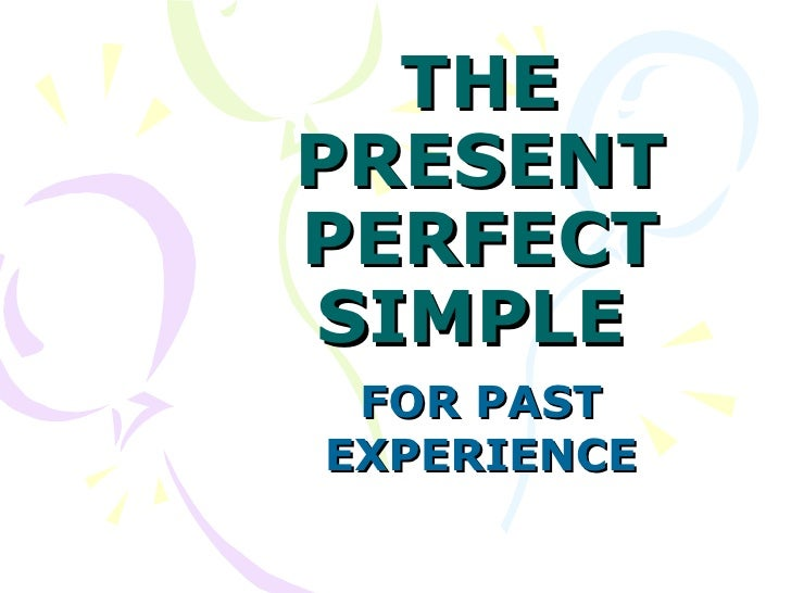 THEPRESENTPERFECTSIMPLE FOR PASTEXPERIENCE