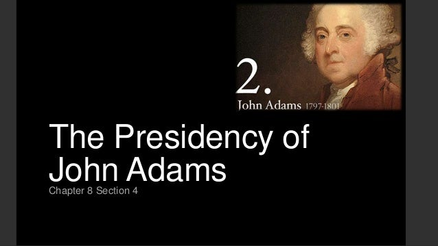 The Presidency of John Adams Chapter 8 Section 4