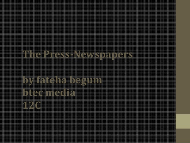 The Press-Newspapers by fateha begum btec media 12C