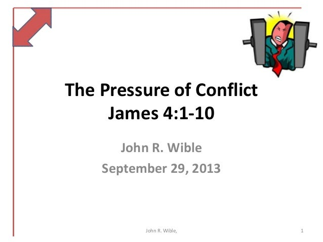 The Pressure of Conflict James 4:1-10 John R. Wible September 29, 2013 1John R. Wible,