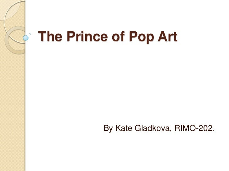 The Prince of Pop Art         By Kate Gladkova, RIMO-202.