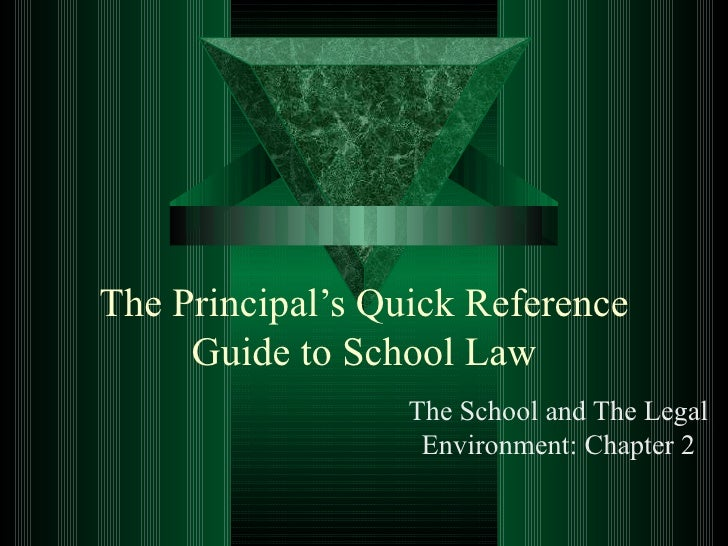 The Principal's Quick Reference Guide to School Law The School and The Legal Environment: Chapter 2