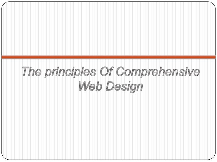 The principles Of Comprehensive                Web DesignComprehensive design is related to structure andprofessional desi...