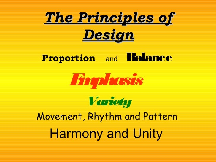 The Principles of      Design Proportion   and   Balance      E phasis       m         VarietyMovement, Rhythm and Pattern...