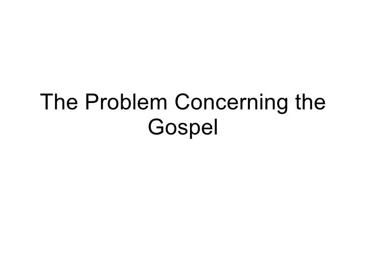 The Problem Concerning The Gospel 2009 09 20