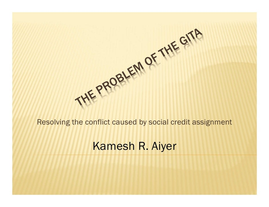 Resolving the conflict caused by social credit assignment                Kamesh R. Aiyer