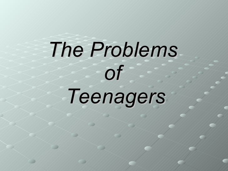 teenagers problem Teens undergo the biological changes of puberty and experience cognitive changes allowing them to think more abstractly includes resilience tips for teens and.